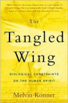 The Tangled Wing: Biological Constraints on the Human Spirit - Melvin Konner
