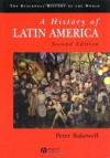 A History of Latin America: c.1450 to the Present - Peter Bakewell