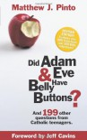 Did Adam & Eve Have Bellybuttons...And 199 other questions from Catholic Teenagers - Matthew Pinto