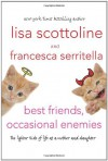 Best Friends, Occasional Enemies: The Lighter Side of Life as a Mother and Daughter - Lisa Scottoline, Francesca Serritella