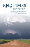 End-Times Simplified: Preparing Your Heart for the Coming Storm - David Sliker