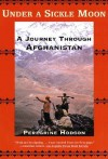 Under a sickle moon: a journey through Afghanistan - Peregrine Hodson