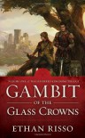 Gambit of the Glass Crowns (The Sundered Kingdoms Trilogy, #1) - Ethan Risso