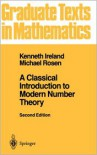 A Classical Introduction to Modern Number Theory (Graduate Texts in Mathematics) (v. 84) - Kenneth Ireland, Michael   Rosen
