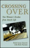 Crossing Over: One Woman's Exodus from Amish Life - Ruth Irene Garrett, Rick Farrant