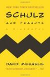 Schulz and Peanuts: A Biography - David Michaelis