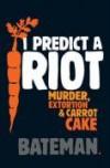 I Predict a Riot - Bateman