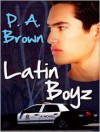 Latin Boyz - P.A. Brown