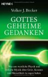 Gottes geheime Gedanken: Was uns westliche Physik und östliche Mystik über Geist, Kosmos und Menschheit zu sagen haben - Volker J. Becker
