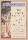 The Seven Spiritual Laws of Success: A Practical Guide to the Fulfillment of Your Dreams - Deepak Chopra
