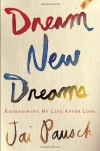 Dream New Dreams: Reimagining My Life After Loss - Jai Pausch