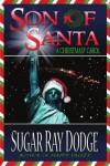 Son of Santa: A Christmasy Carol - SugarRay Dodge