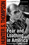 Fear and Loathing in America: The Brutal Odyssey of an Outlaw Journalist, 1968-1976 - Hunter S. Thompson