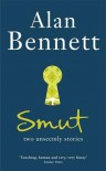 Smut: Two Unseemly Stories - Alan Bennett