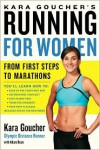 Kara Goucher's Running for Women: From First Steps to Marathons - Kara Goucher, Adam Bean