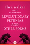 Revolutionary Petunias: And Other Poems - Alice Walker
