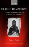 St John Damascene: Tradition And Originality In Byzantine Theology - Andrew Louth