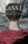 Cassia: Know My Name (The Cassia Trilogy, #1) - Juliet Pierce