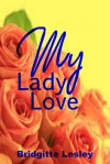My Lady Love - Bridgitte Lesley