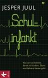 Schulinfarkt: Was wir tun können, damit es Kindern, Eltern und Lehrern besser geht (German Edition) - Jesper Juul