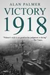 Victory 1918 - Alan Warwick Palmer