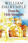From The Holy Mountain: A Journey In The Shadow Of Byzantium - William Dalrymple