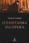 O Fantasma da Ópera - Gaston Leroux, Lúcia Marengo Bandeira de Mello Machado, Paulo Silveira