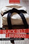 The Black Belt Librarian: Real World Safety & Security - Warren Graham