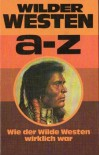 Wilder Westen A Z: Wie Der Wilde Western Wirklich War - Wolfgang Breu