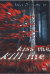 Kiss me, Kill me - Lucy Christopher, Beate Schäfer