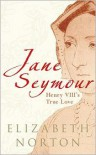 Jane Seymour: Henry VIII''s True Love - Elizabeth Norton