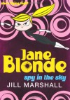 Jane Blonde: Spy in the Sky. Jill Marshall - Jill Marshall
