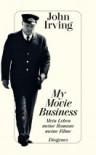 My Movie Business. Mein Leben, meine Romane, meine Filme - John Irving