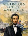 Abe Lincoln Goes to Washington 1837-1863 - Cheryl Harness