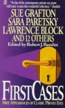 First Cases, Volume 1: First Appearances of Classic Private Eyes - Lawrence Block, Marcia Muller, Loren D. Estleman, Sue Grafton, Max Allan Collins, John Lutz, Jeremiah Healy, Joe Gores, Sara Paretsky, Robert J. Randisi, Bill Pronzini, Linda Barnes, Michael    Collins, Rob Kantner, Benjamin M. Schutz