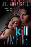 To Kill a Vampire - Julianna Sage