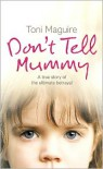 Don't Tell Mummy: A True Story of the Ultimate Betrayal - Toni Maguire