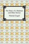 The Diary Of A Madman And Other Stories - Nikolai Gogol