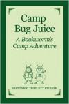 Camp Bug Juice: A Bookworm's Camp Adventure - Brittany Cuenin