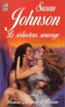 Le Séducteur sauvage - Susan Johnson