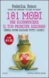 101 modi per riconoscere il tuo principe azzurro (senza dover baciare tutti i rospi) - Federica Bosco