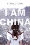I Am China: A Novel - Xiaolu Guo
