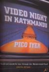 Video Night In Kathmandu - Pico Iyer