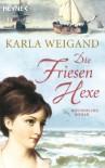 Die Friesenhexe: Roman - Karla Weigand