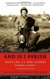And If I Perish: Frontline U.S. Army Nurses in World War II - Evelyn M. Monahan, Rosemary Neidel-Greenlee