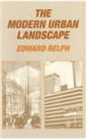 The Modern Urban Landscape: 1880 to the Present - Edward Relph