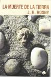 La muerte de la tierra - J.H. Rosny Aîné
