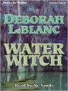 Water Witch (MP3 Book) - Deborah Leblanc, Xe Sands