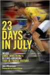 23 Days In July: Inside Lance Armstrong's Record-breaking Tour De France Victory - John Wilcockson, Graham Watson