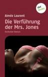 Die Verführung der Mrs. Jones - Aimée Laurent
